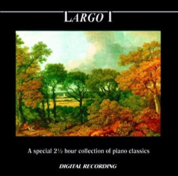 Largo I - A Special 2 1/2 Hour Collection Of Piano Classics