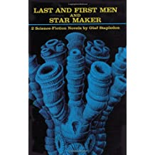 Last and First Men and Star Maker : Two Science Fiction Novels