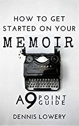 How To Get Started On Your Memoir: A 9-Point Guide