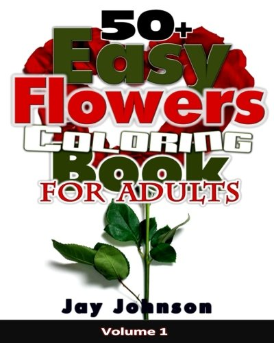 50+ Easy Flowers Coloring Book for Adults: 50+ Simple Flowers for Beginners Coloring Book for Adults with Basic Floral Designs concept in Large Print ... (Beginners Coloring Book for Adults Series)