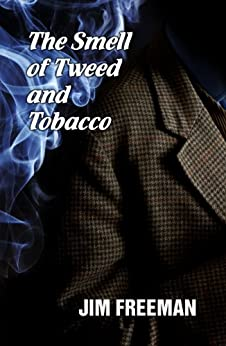 The Smell of Tweed and Tobacco by [Freeman, Jim]