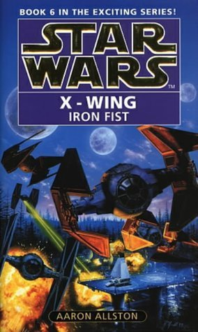 Star Wars: X-wing Book 6: The Iron Fist by Aaron Allston (1998-08-06) (Iron Fist X Wing)