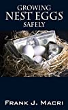 Growing Nest Eggs Safely, Frank J. Macri, 1432741136