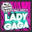 Ultimate Karaoke Tribute to Lady Gaga ! - The Best of Lady Gaga ( Deluxe Version )