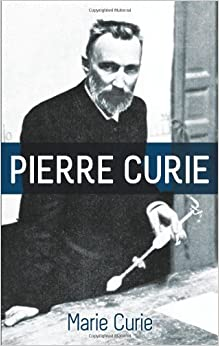 Pierre Curie: With Autobiographical Notes by Marie Curie