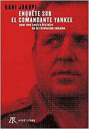 Enquête sur El Comandante Yankee - tome 0 - Enquête sur El ...