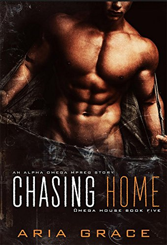 Chasing Home: An Alpha / Omega MPreg (Omega House Book 5)
