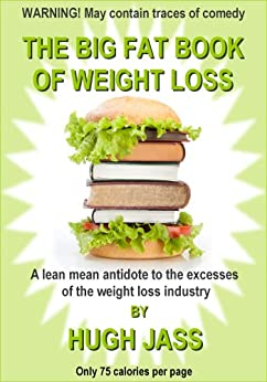 THE BIG FAT BOOK OF WEIGHT LOSS (The Big Fat Series 1) by [Jass, Hugh]