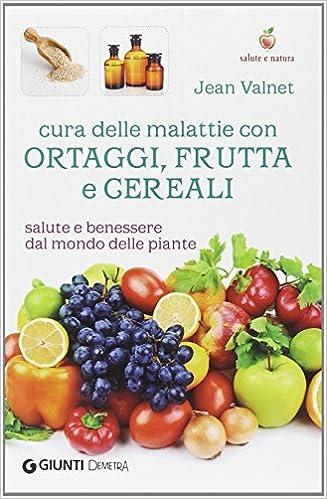 Cura Delle Malattie Con Ortaggi Frutta E Cereali Salute E Benessere Dal Mondo Delle Piante Amazon It Valnet Jean Da Mosto M G Libri