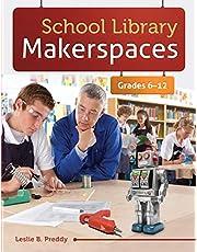 School Library Makerspaces: Grades 6–12