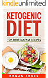 Ketogenic Diet: Top 50 Breakfast Recipes (Recipes, Ketogenic Recipes, Ketogenic, Diet, Weight Loss, Weight Loss Diet)