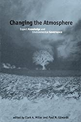 Changing the Atmosphere: Expert Knowledge and Environmental Governance (Politics, Science & the Environment)