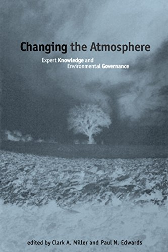 Changing the Atmosphere: Expert Knowledge and Environmental Governance (Politics, Science, and the Environment)