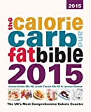 img - for The Calorie, Carb and Fat Bible 2015 by Juliette Kellow BSc RD (2015-03-06) book / textbook / text book