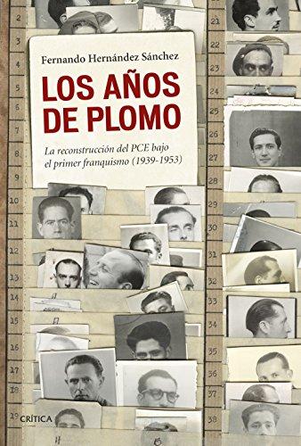 Los años de plomo: La reconstrucción del PCE bajo el primer franquismo (1939-1953) (Contrastes) por Hernández Sánchez, Fernando