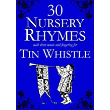 30 Nursery Rhymes with sheet music and fingering for Tin Whistle (Whistle for Kids Book 2)