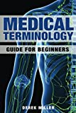 """The Medical Terminology Guide for Beginners is Broken Down into Easy to Understand Concepts so you Become Fluent Immediately!  Get this Medical Terminology Guide For Beginners. Click the """"Buy"""" button and Become Fluent in Medical Terminology. If You ..."""