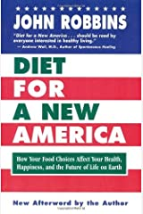 Diet for a New America: How Your Choices Affect Your Health, Happiness & the Future of Life on Earth by John Robbins (1998-05-29) Paperback