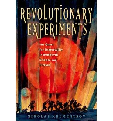 [(Revolutionary Experiments: The Quest for Immortality in Bolshevik Science and Fiction)] [Author: Nikolai Krementsov] published on (January, 2014) pdf