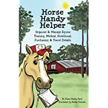 Horse Handy Helper: Organize & Manage Equine Training, Medical, Nutritional, Purchasing & Travel details