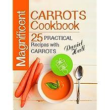 Magnificent carrots cookbook. 25 practical recipes with carrots.
