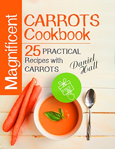 Magnificent carrots cookbook. 25 practical recipes with carrots. by [Hall, Daniel]