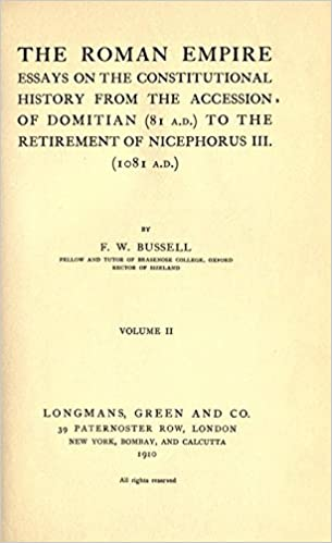 The Roman Empire Essays On The Constitutional History From The  The Roman Empire Essays On The Constitutional History From The Accession  Of Domitian  A D To The Retirement Of Nicephorus Iii  Ad  Frederick