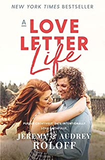 Book Cover: A Love Letter Life: Pursue Creatively, Date Intentionally, Love Faithfully
