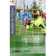 Mejora Tu Fútbol: Las Jugadas a Balón Parado En Fútbol 11: Fichas Teórico-Prácticas Para Jugadores de 13 a 15 Años