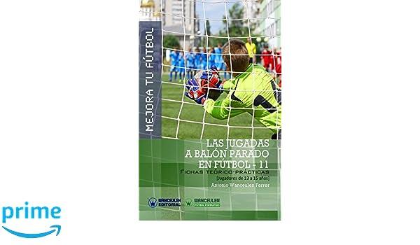 MEJORA TU FÚTBOL: Las jugadas a balón parado en Fútbol 11: Fichas Teórico-Prácticas para Jugadores de 13 a 15 años (Wanceulen Fútbol Formativo) (Spanish ...