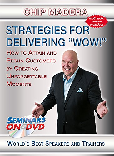 Strategies For Delivering WOW! - How to Attain & Retain Customers by Creating Unforgettable Moments - Seminars On Demand Customer Experience and Service Training Video - Speaker Chip Madera - Includes Streaming Video + DVD + Streaming Audio + MP3 Audio (Customer Service Training Videos)