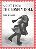 A Gift from the Lonely Doll, Dare Wright, 0618071822