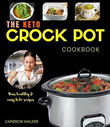 Keto crock pot cookbook: Keto slow cooker cookbook, keto instant pot cookbook, keto for beginners guide (Keto crockpot) by Cameron Walker
