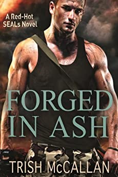 Forged in Ash (A Red-Hot SEALs Novel Book 2) by [McCallan, Trish]