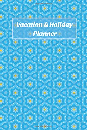 Vacation & Holiday Planner: Trip Planner & Travel Journal with Checklist, Travel Goal, Daily Plan, Daily Rate, Notes (Colorful, 80 pages, 6 x 9 inches) Travel Gift