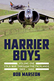 Harrier Boys Volume 1: From the Cold War through the Falklands, 1969-1990