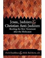 Jesus, Judaism & Christian Anti-Judaism: Reading the New Testament after the Holocaust