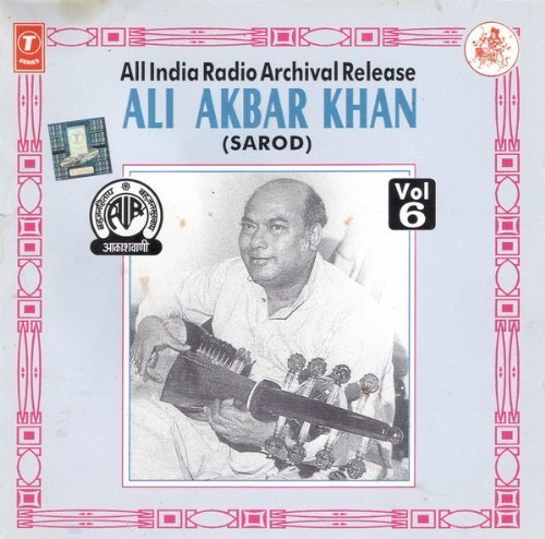 Sarod Vol 6 ( All India Radio Archival Release ) by Ali Akbar Khan (1997-01-01)