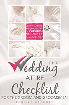The Wedding Attire Checklist for the Groom and Groomsmen (The Wedding Planning Checklist Series Book 9)