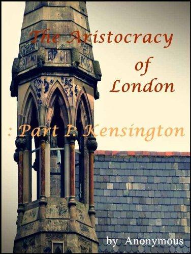 Download PDF The Aristocracy of London : Part I : Kensington