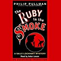 The Ruby in the Smoke: Sally Lockhart Trilogy, Book 1 Audiobook by Philip Pullman Narrated by Anton Lesser
