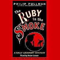 The Ruby in the Smoke: Sally Lockhart Trilogy, Book 1 Hörbuch von Philip Pullman Gesprochen von: Anton Lesser