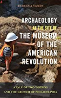 Archaeology at the Site of the Museum of the American Revolution: A Tale of Two Taverns and the Growth of Philadelphia