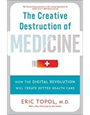The Creative Destruction of Medicine (Revised and Expanded Edition): How the Digital Revolution Will Create Better Health Care (Basic Books)