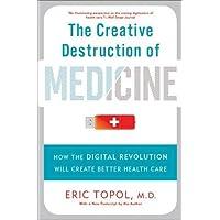 The Creative Destruction of Medicine: How the Digital Revolution Will Create Better Health Care