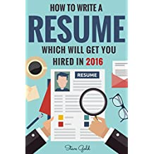 Resume: How To Write A Resume Which Will Get You Hired In 2016 (Resume, Resume Writing, CV, Resume Samples, Resume Templates, How to Write a CV, CV Writing, Resume Writing Tips, Resume Secrets)