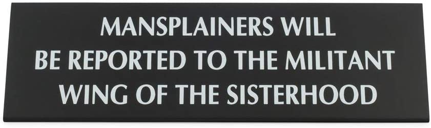 """Get Bullish Mansplainers Will Be Reported to The Militant Wing of The Sisterhood Metal Nameplate Desk Sign in Black 8"""" x 2.25"""" by 1.25"""""""