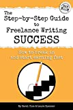 The Step-by-Step Guide to Freelance Writing Success: How to Break In and Start Earning — Fast! (Freelance Writers Den Book 2)