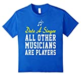 Date A Singer All Other Musicians Are Players Shirt