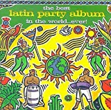 The Best Latin Party Album In The World...Ever! by Various Artists (1999-04-06)